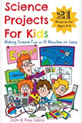 Science Projects for Kids. Making Science Fun in 10 Minutes or Less. (21 Science Experiments For Kids Ages 4 - 8) Kindle Edition