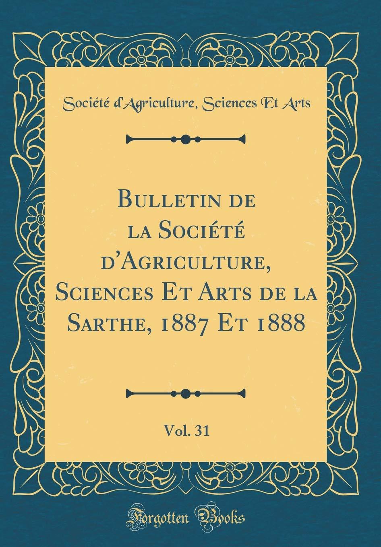Download Bulletin de la Société d'Agriculture, Sciences Et Arts de la Sarthe, 1887 Et 1888, Vol. 31 (Classic Reprint) (French Edition) ebook