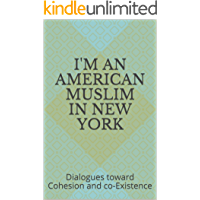 I'm an American Muslim in New York: Dialogues toward Cohesion and co-Existence