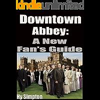 Downton Abbey: A New Fan's Guide