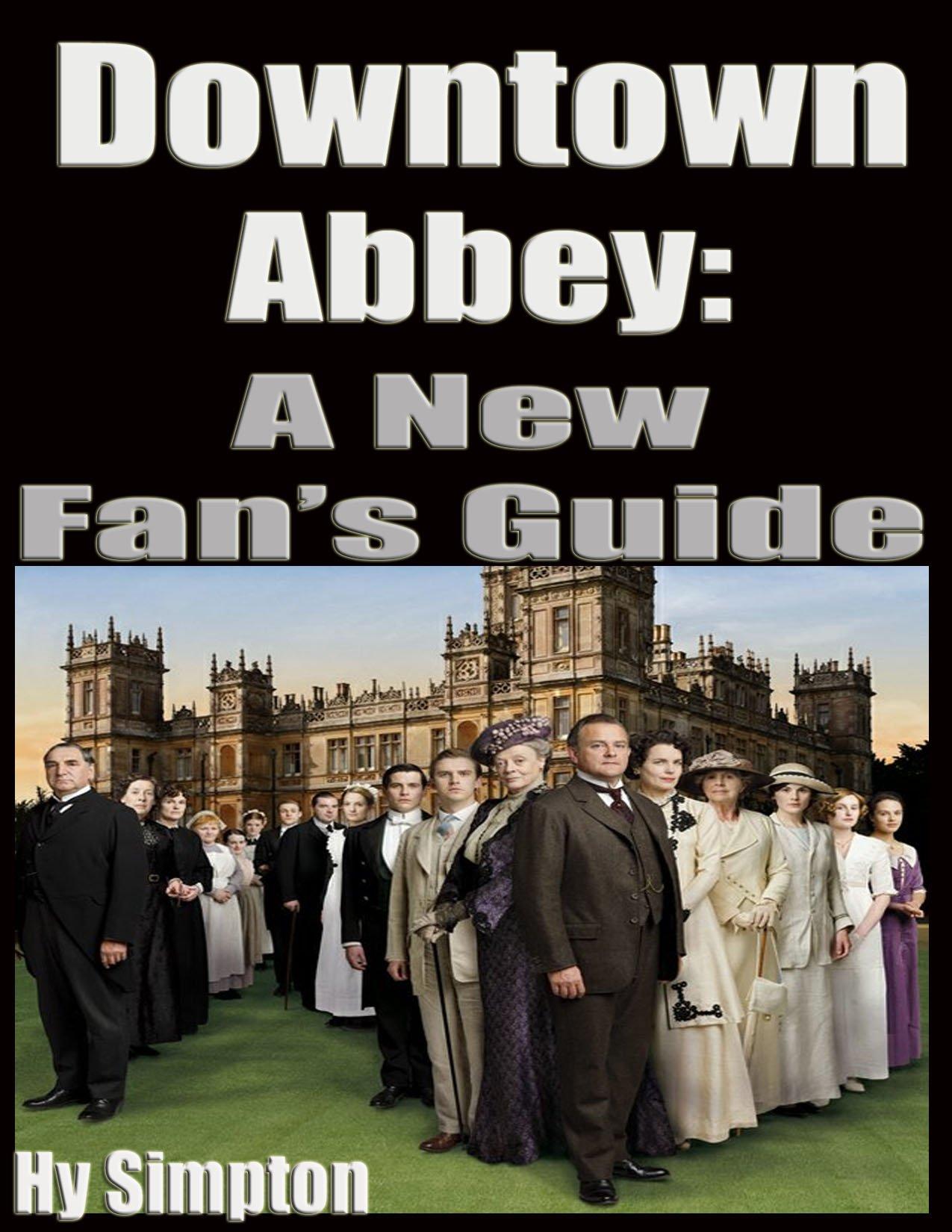 Downton Abbey  A New Fan's Guide  English Edition