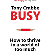 Busy: How to thrive in a world of too much (English Edition)