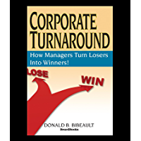 Corporate Turnaround: How Managers Turn Losers Into Winners! (English Edition)