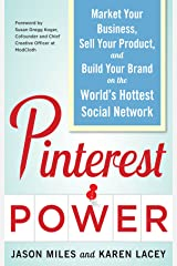 Pinterest Power:  Market Your Business, Sell Your Product, and Build Your Brand on the World's Hottest Social Network Kindle Edition