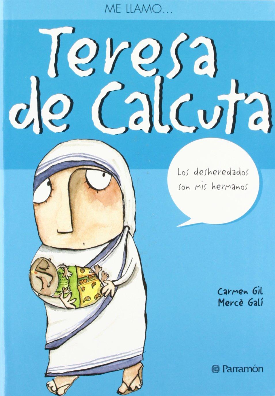ME LLAMO TERESA DE CALCUTA: Amazon.es: Gil, Carmen, Galí, Mercè ...