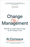 Change (the) Management: Why We as Leaders Must Change for the Change to Last