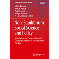 Non-Equilibrium Social Science and Policy: Introduction and Essays on New and Changing Paradigms in Socio-Economic Thinking (Understanding Complex Systems) (English Edition)