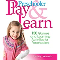 Preschool Play and Learn: 150 Fun Games and Learning Activities for Preschoolers from Three to Six Years