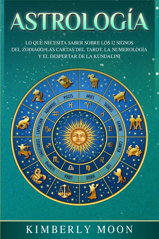 Astrología Lo Que Necesita Saber Sobre Los 12 Signos Del Zodiaco Las Cartas Del Tarot La Numerología Y El Despertar De La Kundalini Moon Kimberly Amazon De Bücher