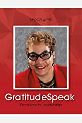 GratitudeSpeak: From Loss to Leadership Kindle Edition
