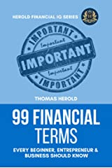 99 Financial Terms Every Beginner, Entrepreneur & Business Should Know (Financial IQ Series Book 1) Kindle Edition