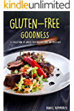Gluten-Free Goodness: A Collection of Wheat-Free Recipes That are Delicious