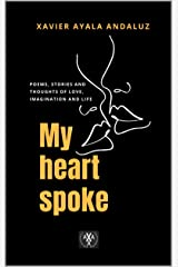 """""""My heart spoke"""": Poems, stories and thoughts of love, imagination and life Kindle Edition"""