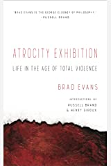 Atrocity Exhibition: Life in the Age of Total Violence Paperback
