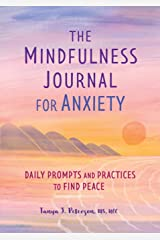 The Mindfulness Journal for Anxiety: Daily Prompts and Practices to Find Peace Paperback