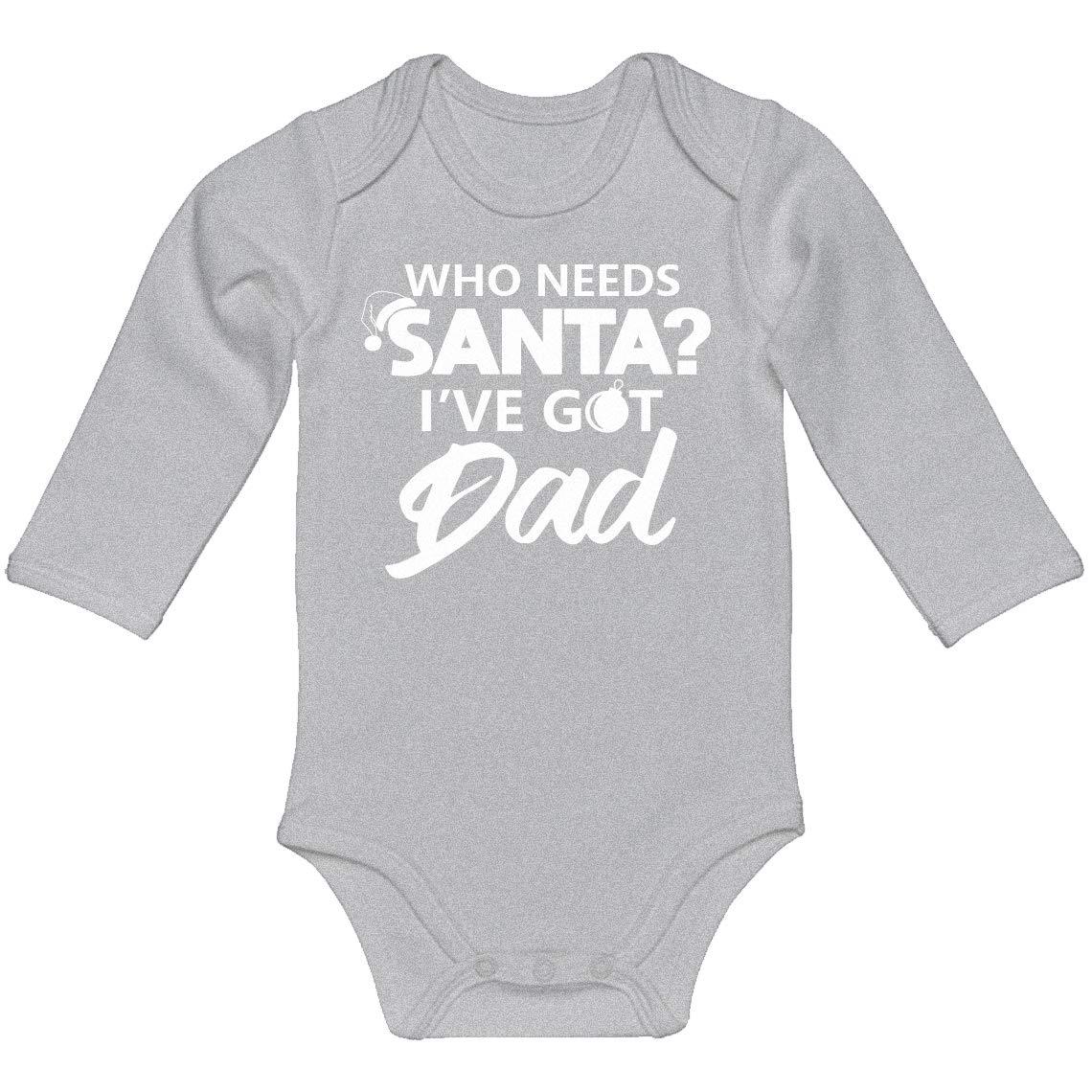 Baby Romper Who Needs Santa 100/% Cotton Long Sleeve Infant Bodysuit Ive got Dad