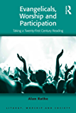 Evangelicals, Worship and Participation: Taking a Twenty-First Century Reading (Liturgy, Worship and Society Series)