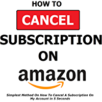 How To Cancel A Subscription On Amazon: Simplest Method On How To Cancel A Subscription On My Account in 5 Seconds… book cover