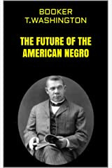 THE FUTURE OF THE AMERICAN NEGRO (English Edition) eBook Kindle
