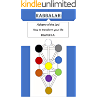 Kabbalah: Alchemy of the Soul, How to Transform Your Life (Kabbalistic Alchemy)