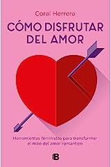 Cómo disfrutar del amor: Herramientas feministas para transformar el mito del amor romántico (Spanish Edition) Kindle Edition