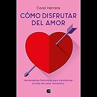 Cómo disfrutar del amor: Herramientas feministas para transformar el mito del amor romántico