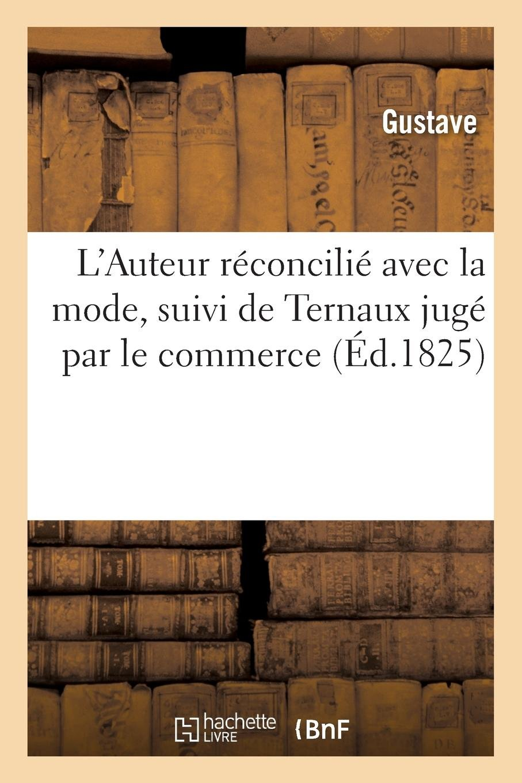 L'Auteur Réconcilié Avec La Mode, Suivi de Ternaux Jugé Par Le Commerce (French Edition) pdf