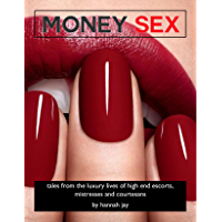 Money Sex: tales from the luxury lives of high end escorts, mistresses and courtesans (Avails Book 2) (English Edition)