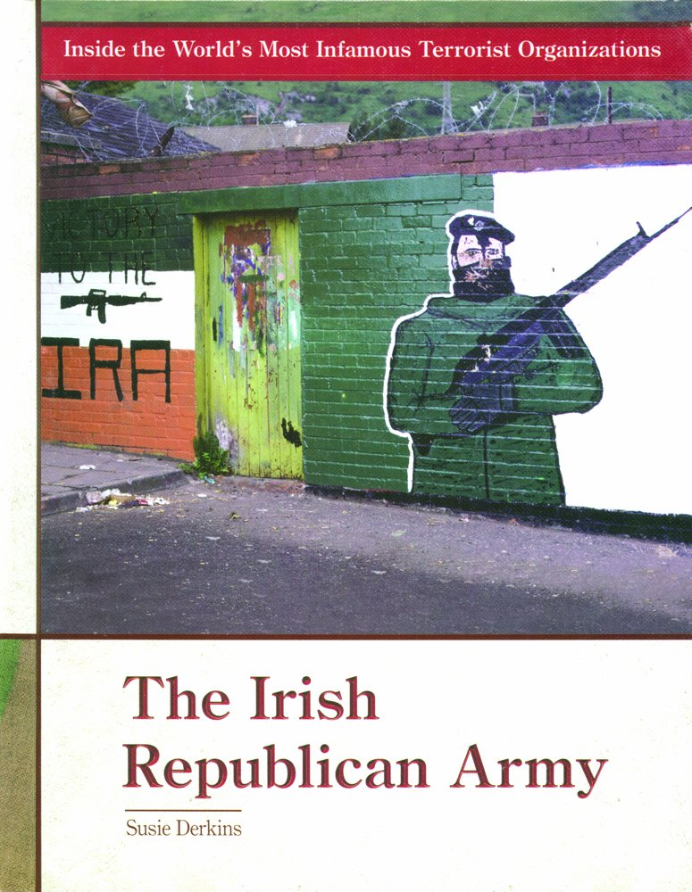 Read Online The Irish Republican Army (Inside the World's Most Infamous Terrorist Organizations) PDF