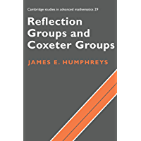 Reflection Groups and Coxeter Groups (Cambridge Studies in Advanced Mathematics Book 29)