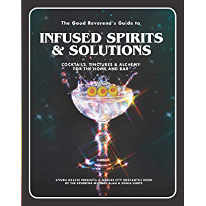 The Good Reverend's Guide to Infused Spirits: Alchemical Cocktails, Healing Elixirs, and Cleansing Solutions for the…