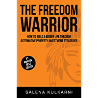 The Freedom Warrior: How to Build A Bigger Life Through Alternative Property Investment Strategies