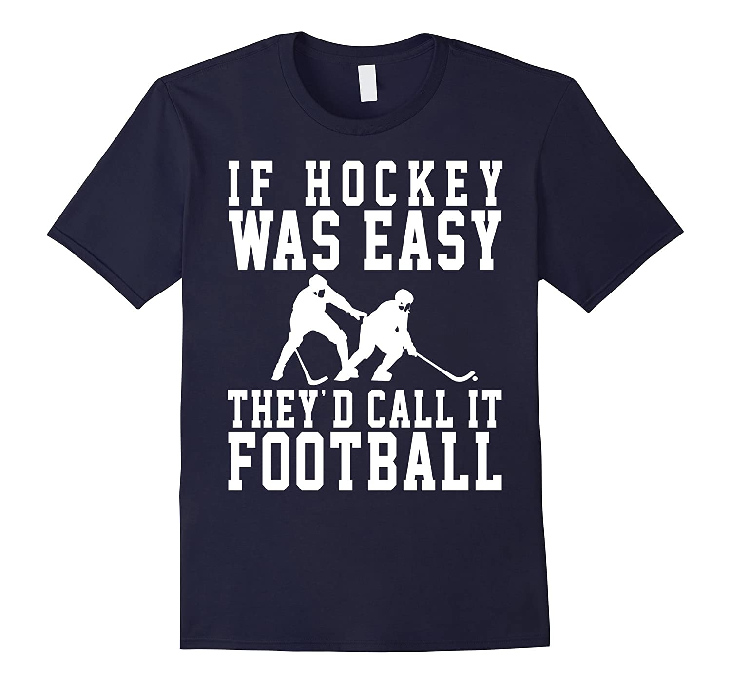 If Hockey Was Easy They'd Call It Football Shirt, Funny Gift