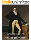 My Lord the Spy - A Regency Romance (The Spy Series Book 1) (English Edition)