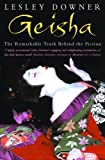 Geisha: The Remarkable Truth Behind the Fiction: The Secret History of a Vanishing World