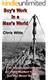 Boy's Work in a Man's World: The Life of a Deckhand on John Harker Tankers on the River Severn (My Working Life Book 1)