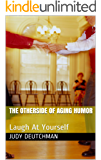 The Otherside Of Aging Humor: Laugh At Yourself (The Humorous Side Of Aging Book 2)