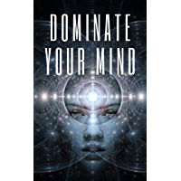 DOMINATE YOUR MIND: The mind as an ally (English Edition)