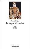 La vergine nel giardino (Einaudi tascabili. Letteratura Vol. 1248)