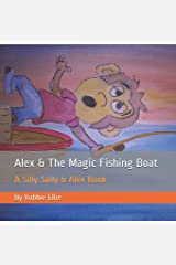 Alex & The Magic Fishing Boat: A Silly Sally & Alex Book Paperback