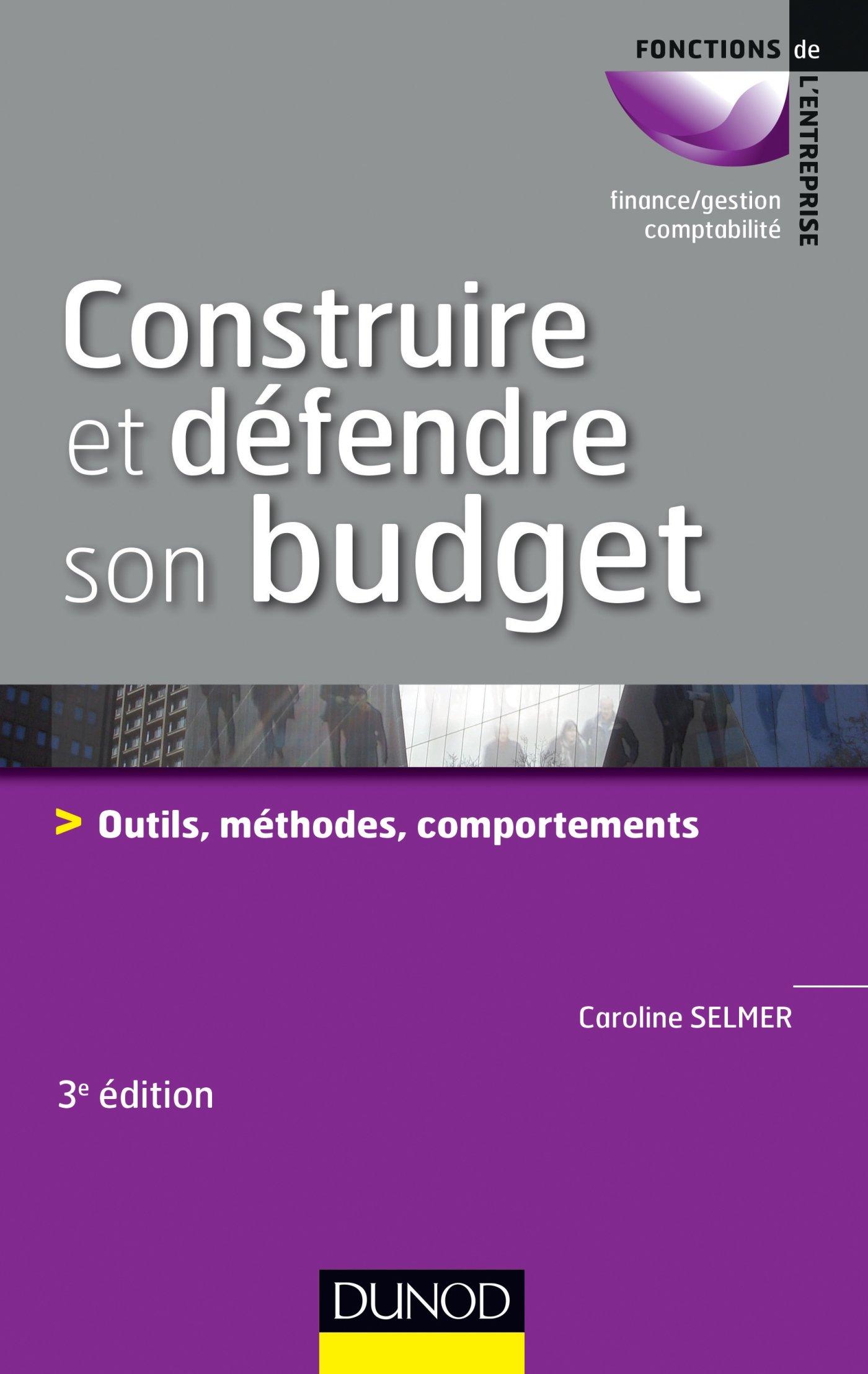 Amazon.fr - Construire et défendre son budget - 3e éd. - Outils, méthodes,  comportements - Caroline Selmer - Livres