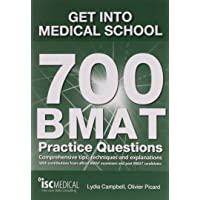Get into Medical School - 700 BMAT Practice Questions: With Contributions from Official BMAT Examiners and Past BMAT…