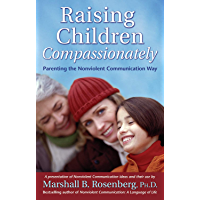 Raising Children Compassionately: Parenting the Nonviolent Communication Way (Nonviolent Communication Guides) (English Edition)