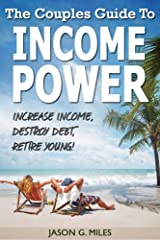 The Couples Guide To Income Power: Increase Income, Destroy Debt, Retire Young Kindle Edition