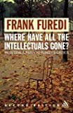 Where Have All the Intellectuals Gone? 2nd Edition: Including a Reply to Furedi's Critics: Confronting 21st Century Philistinism