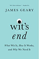 Wit's End: What Wit Is, How It Works, and Why We Need It Kindle Edition