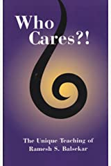 Who Cares?! The  Unique Teaching of Ramesh S. Balsekar Kindle Edition