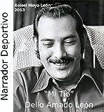 """""""MI TÍO"""" DELIO AMADO LEON: NARRADOR DEPORTIVO"""