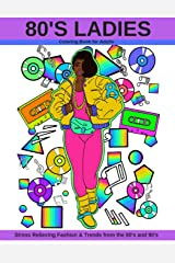 80's Ladies: Coloring Book for Adults Stress Relieving Fashion & Trends from the 80's and 90's Paperback