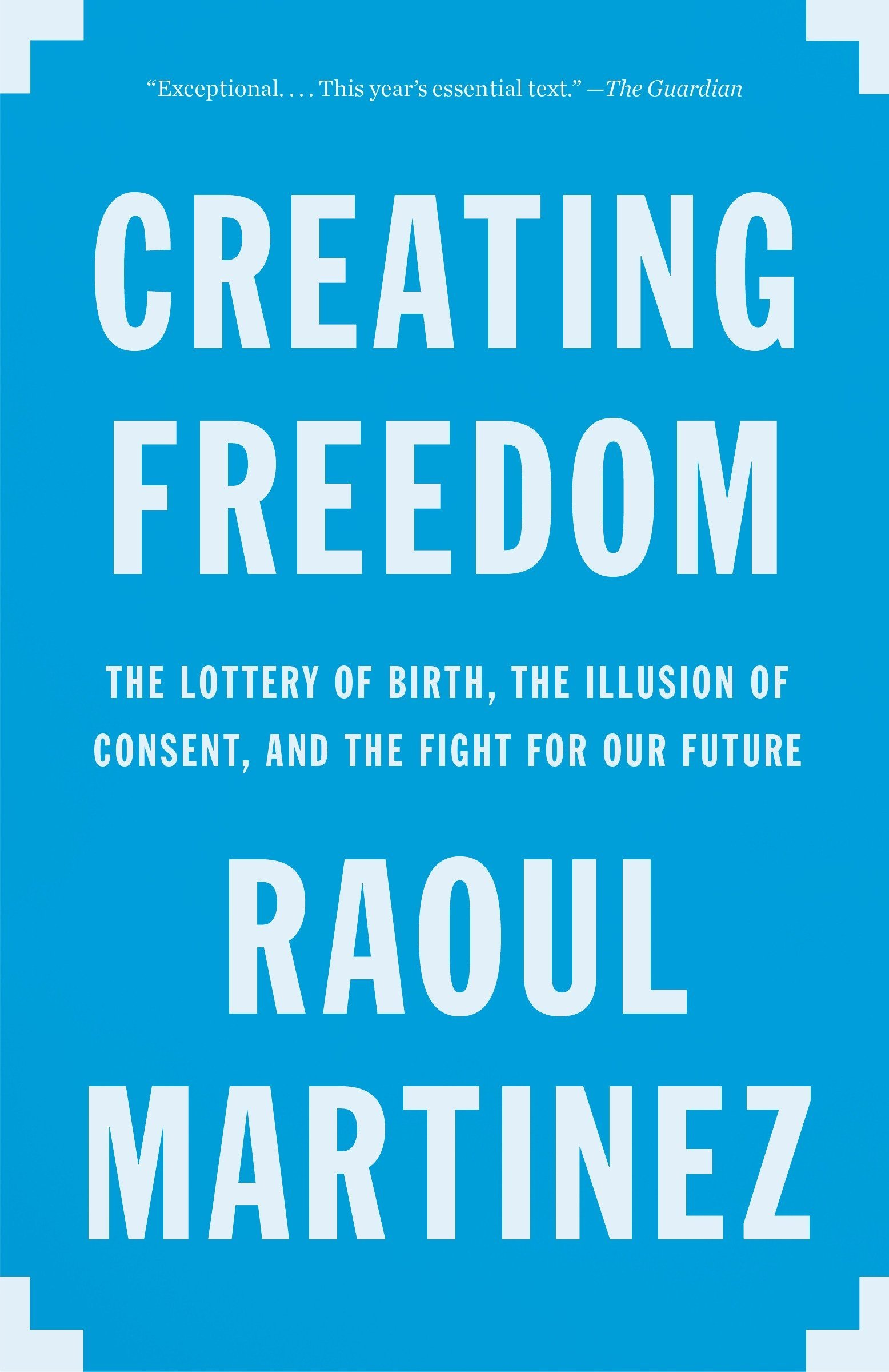 Download Creating Freedom: The Lottery of Birth, the Illusion of Consent, and the Fight for Our Future pdf epub